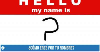¿¿Cómo eres por tu nombre??